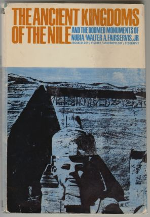 The Ancient Kingdoms of the Nile and the Doomed Monuments of Nubia. Walter A. Fairservis, Jr.