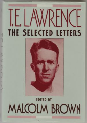 T.E. Lawrence, The Selected Letters. Malcom Brown, T. E. Lawrence