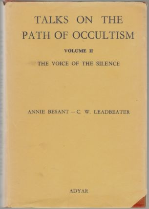Talks on the Path of Occultism, Vol. II, The Voice of the Silence. Annie Besant, C. W. Leadbeater.