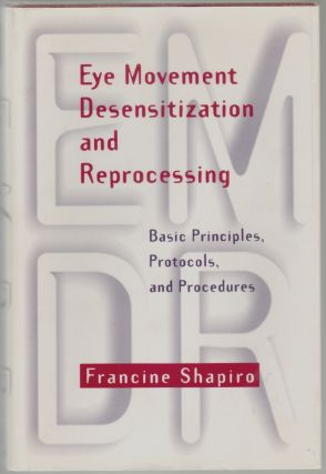 Eye Movement Desensitization and Reprocessing, Basic Principles, Protocols, and Procedures. Francine Shapiro.
