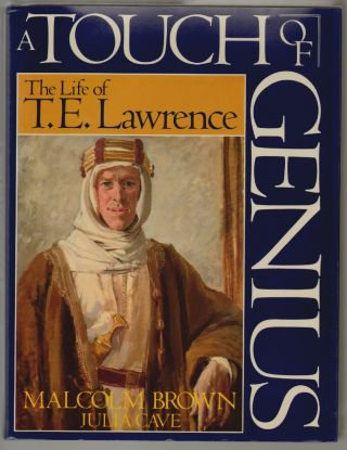 A Touch of Genius, The Life of T.E. Lawrence. Malcolm Brown, Julia Cave