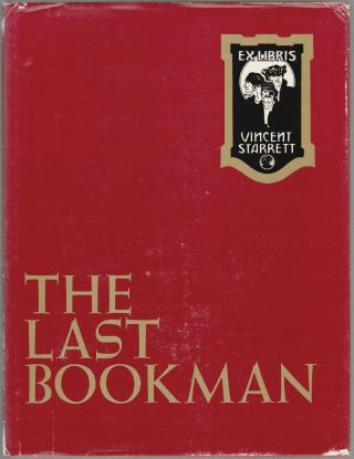 The Last Bookman, A Journey into the Life and Times of Vincent Starrett...