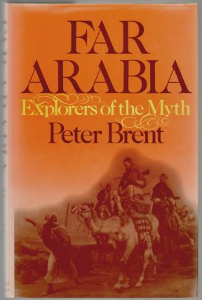 Far Arabia, Explorers of the Myth. Peter Brent.