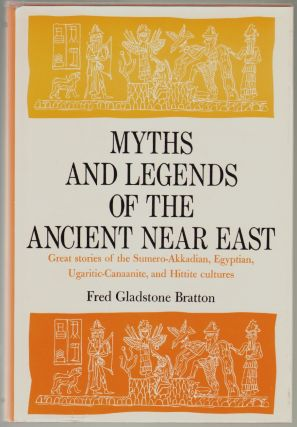 Myths and Legends of the Ancient Near East. Fred Gladstone Bratton.