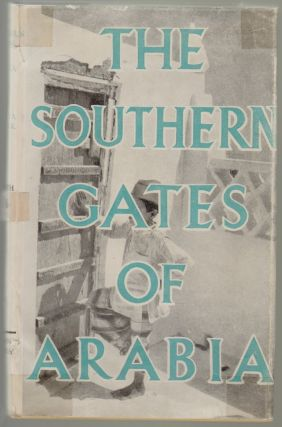 The Southern Gates of Arabia, A Journey in the Hadhramaut. Freya Stark