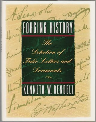 Forging History, The Detection of Fake Letters and Documents. Kenneth W. Rendell