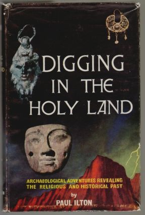 Digging in the Holy Land. Paul Ilton
