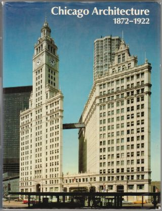 Chicago Architecture 1872-1922, Birth of a Metropolis. John Zukowsky.