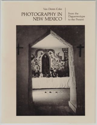 Photography in New Mexico, From the Daguerreotype to the Present. Van Deren Coke, Beaumont Newhall, foreword.