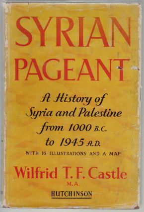 Syrian Pageant, The History of Syria and Palestine 1000 B.C. to A.D. 1945, A Background to...