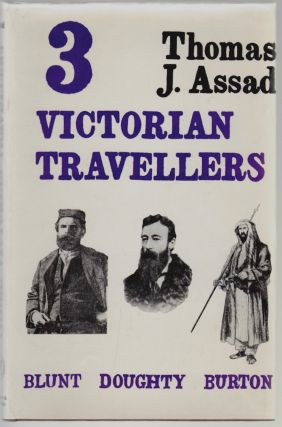 Three Victorian Travellers: Burton, Blunt, Doughty. Thomas J. Assad.