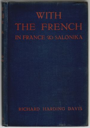With the French in France & Salonika. Richard Harding Davis