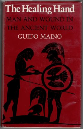 The Healing Hand, Man and Wound in the Ancient World. Guido Majno