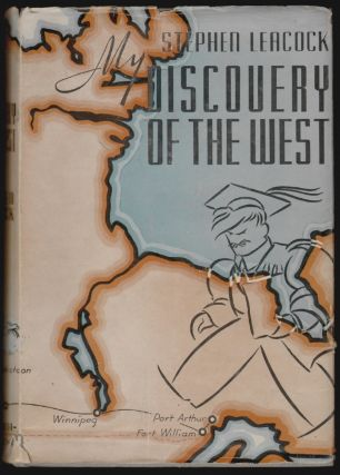 My Discovery of the West, A Discussion of East and West in Canada. Stephen Leacock.