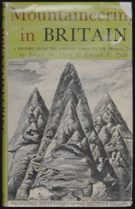 Mountaineering in Britain, A History from the Earliest Times to the Present Day. Ronald W. Clark,...