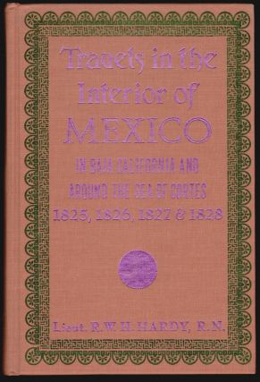 Travels in the Interior of Mexico, In 1825, 1826, 1827, & 1828. R. W. H. Hardy