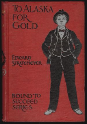 To Alaska for Gold or the Fortune Hunters of the Yukon. Edward Stratemeyer, A. B. Shute, Illustrations.