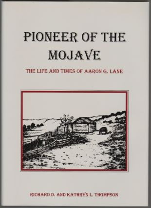 Pioneer of the Mojave, The Life and Times of Aaron G. Lane. Richard D. Thompson, Kathryn L. Thompson.