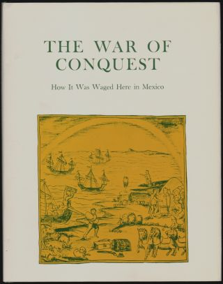 The War of Conquest, How it was Waged Here in Mexico, The Aztecs' Own Story As Given to Fr....